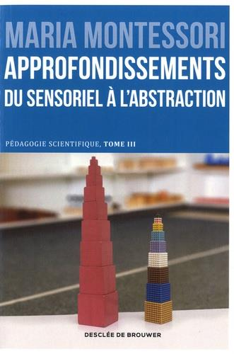 PEDAGOGIE SCIENTIFIQUE T.3  -  APPROFONDISSEMENTS  -  DU SENSORIEL A L'ABSTRACTION